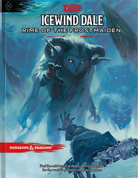 D&D 5th Edition - Icewind Dale: Rime of the Frostmaiden